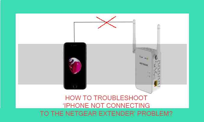 How To Troubleshoot 'iPhone Not Connecting To Netgear Extender' Problem?