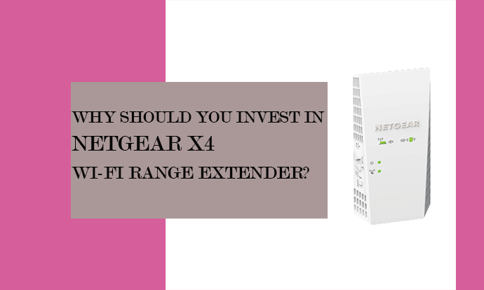 Why Should You Invest In Nighthawk X4 Netgear Wi-Fi Range Extender?