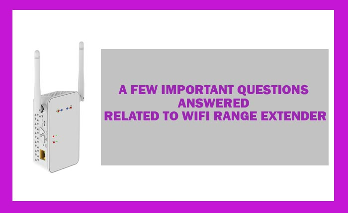 A Few Important Questions Answered Related To Wifi Range Extender