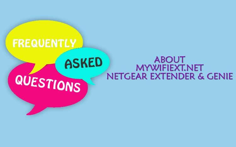 Frequently Asked Questions About Mywifiext.net, Netgear Extender & Genie