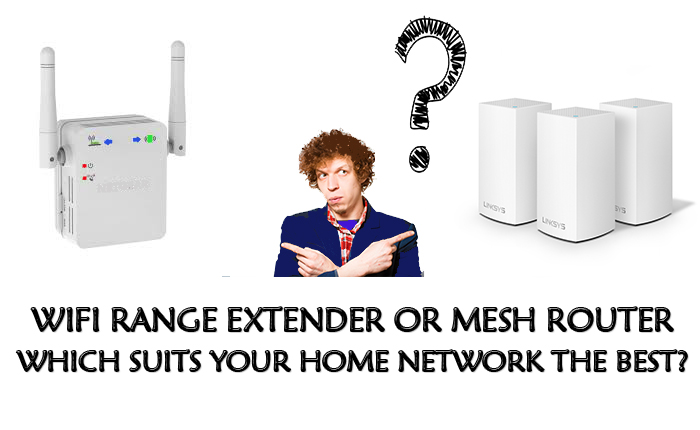 Wifi Range Extender Or Mesh Router – Which Suits Your Home Network The Best?