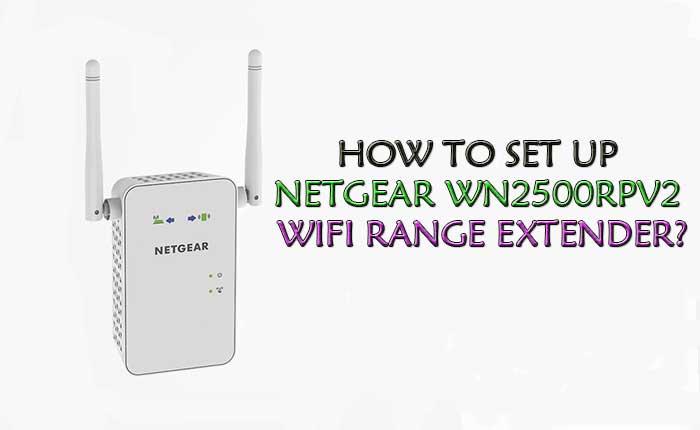 How To Set up Netgear Wn2500rpv2 WiFi Range Extender?